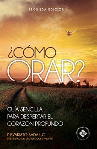 ¿Cómo orar?: Guía sencilla para despertar el corazón profundo por Evaristo Sada Derby L.C.