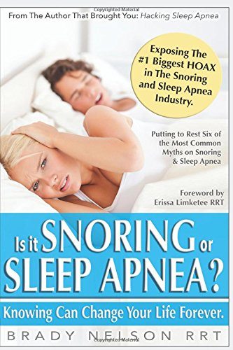Is it Snoring or Sleep Apnea?: Because Knowing Can Change Your Life Forever...
