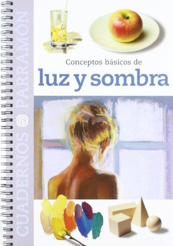 CONCEPTOS BASICOS DE LUZ Y SOMBRA (Cuadernos parramón) por EQUIPO PARRAMON