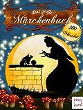 Das große Märchenbuch - 300 Märchen zum Träumen und (Vor-)Lesen. Illustrierte und überarbeitete Ausgabe