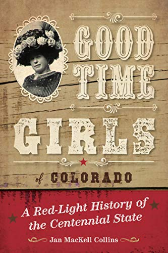 Good Time Girls of Colorado: A Red-Light History of the Centennial State (English Edition)