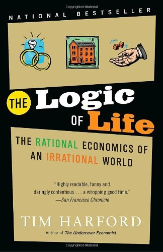 The Logic of Life: The Rational Economics of an Irrational World by Tim Harford (2009-02-10)
