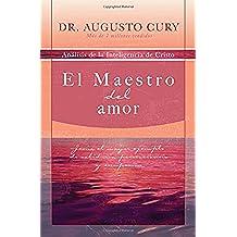 El Maestro del Amor: Jesus, el Ejemplo de Sabiduria, Perseverancia y Compasion (Analisis de la Inteligencia de Cristo)