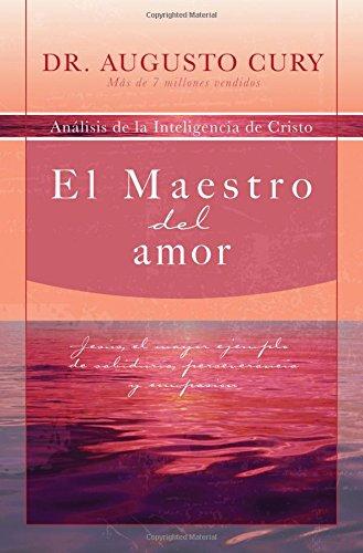 El Maestro del amor: Jesus, el ejemplo mas grande de sabiduria, perseverancia y compasion (Analisis de la Inteligencia de Cristo)