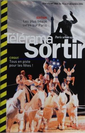 TELERAMA SORTIR [No 2866] du 15/12/2004 - CIRQUE - TOUS EN PISTE POUR LES FETES - LES PLUS BEAUX LIVRES DE PARIS - DANSE - BALLET DE L'OPERA DE PARIS - TRISHA BROWN - WILLIAM FORSYTHE - FRANCINE LANCELOT - MOWGLI L'ENFANT LOUP - CINEMA - DIAS DE CAMPO - R. RUIZ - LES TEMPS QUI CHANGENT - ANDRE TECHINE - FESTIVAL AFRICOLOR - CHEICK TIDIANE SECK ET LE LUTH DE MORIBA KOITA - THE ROOTS - JEANNE BALIBAR - EXPOS - EASTORY - SUZANNE TARASIEVE - EUSTACHE KOSSAKOWS par Collectif