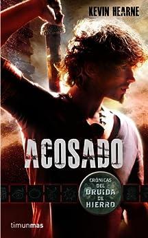 Acosado: Crónicas del Druida de Hierro (Spanish Edition) by [Hearne, Kevin]