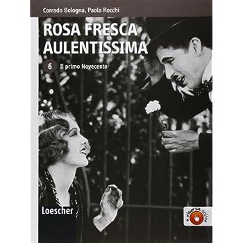 Rosa Fresca Aulentissima. Per Le Scuole Superiori. Con Espansione Online: 6