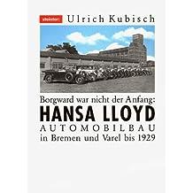 Hansa Lloyd. Borgward war nicht der Anfang. Automobilbau in Bremen und Varel 1905-1929