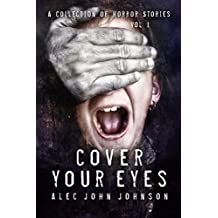 Cover Your Eyes - Volume One: A Horror Story Collection (English Edition)