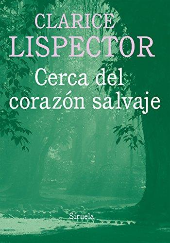 Cerca del corazón salvaje (Biblioteca Clarice Lispector nº 7) por Clarice Lispector