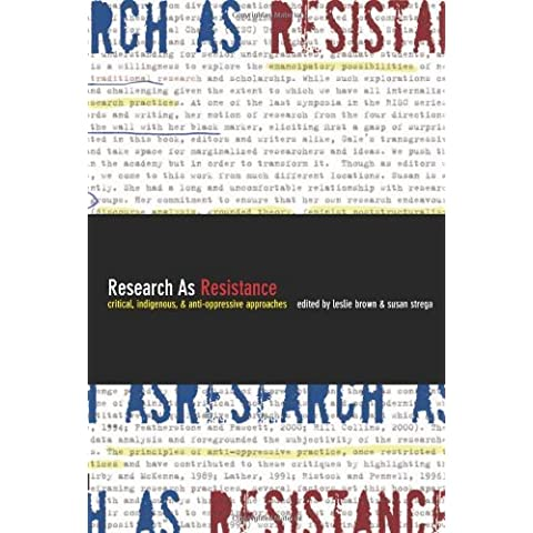 Research as Resistance: Critical, Indigenous and Anti-Oppressive Approaches by Leslie Brown (Editor), Susan Strega (Editor) (1-Jul-2005) Paperback