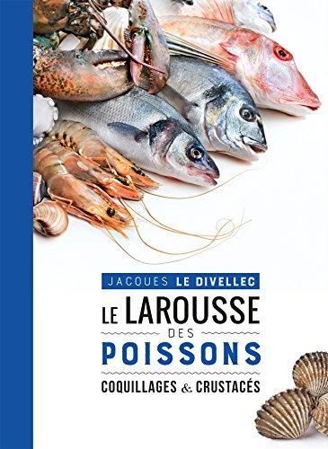 Le Larousse des poissons, coquillages et crustacés par Jacques Le Divellec