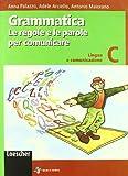 Grammatica. Le regole e le parole per comunicare. Vol. C: Lingua e comunicazione. Per la Scuola media. Con espansione online