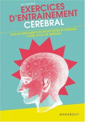 Exercices d'entraînement cérébral : Plus de 500 exercices pour tester et stimuler votre vivacité mentale