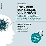 Leben ohne Kopfschmerz und Migräne - Geführte Heilhypnose zu einem freien Kopfgefühl (Amazon.de)