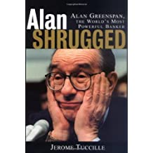 Alan Shrugged: Alan Greenspan, the World's Most Powerful Banker by Jerome Tuccille (2002-08-16)