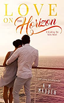 LOVE on The Horizon, A Breaking the Rules Novel (Breaking the Rules Series) by [Madden, A.M.]