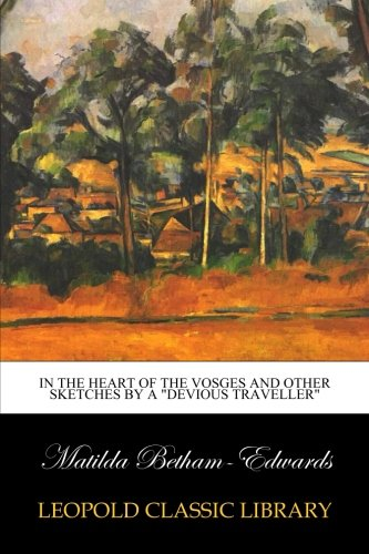 In the Heart of the Vosges and Other Sketches by a