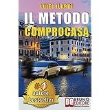 Il Metodo Comprocasa: Come Cercare, Valutare, Scegliere e Acquistare La Casa Dei Tuoi Sogni, Con Semplicità, Senza Errori e S