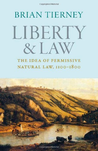 Liberty and Law: The Idea of Permissive Natural Law, 1100-1800 (Studies in Medieval and Early Modern Canon Law, Band 12) (Medieval Canon Law)