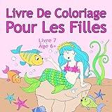 Livre De Coloriage Pour Les Filles Livre 7 Âge 6+: Belles images comme des animaux, des licornes, des fées, des sirènes, des princesses, des chevaux, ... des chiens pour les enfants de 6 ans et plus...