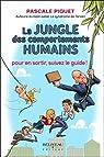 La jungle des comportements humains - Pour en sortir, suivez le guide ! par Piquet