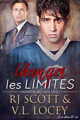 Changer Les Limites: Romance de hockey (Harrisburg Railers t. 1) par RJ  Scott