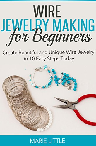Kommerzielle Wire (Wire Jewelry Making for Beginners: Create Beautiful and Unique Wire Jewelry With These Easy Steps Today! *Pictures Included! (English Edition))