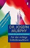 Für das richtige Selbstbewußtsein: Schule des positiven Denkens - Joseph Murphy
