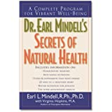 Dr. Earl Mindell's Secrets of Natural Health: A Complete Program for Vibrant Well Being: A Compete Program for Vibrant Well-being