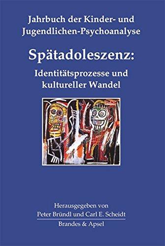 Spätadoleszenz: Identitätsprozesse und kultureller Wandel (Jahrbuch der Kinder- und Jugendlichen-Psychoanalyse, Bd. 4)