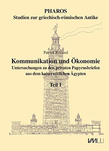 Kommunikation und Ökonomie: Untersuchungen zu den privaten Papyrusbriefen aus dem kaiserzeitlichen Ägypten (Pharos Studien zur griechisch-römischen Antike)