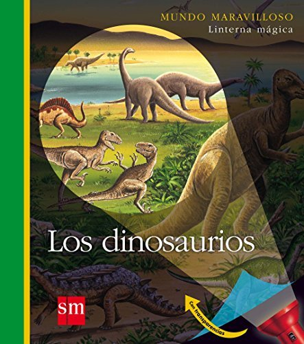 Los dinosaurios / The Dinosaurs (Mundo Maravilloso: Linterna Magica / Wonderland: Magical Flashlight) by Claude Delafosse (2011-09-30)