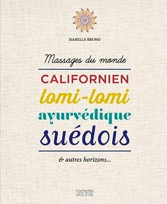 Massages du monde : Californien, lomi-lomi, ayurvédique, suédois & autres horizons...