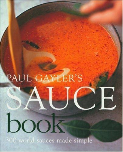Paul Gayler's Sauce Book: 300 World Sauces Made Simple by Paul Gayler (16-Oct-2012) Paperback