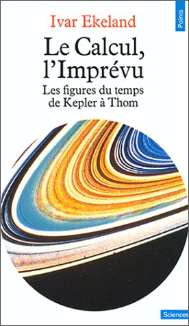 Le Calcul, l'Imprévu. Les figures du temps de Kepler à Thom par Ivar Ekeland