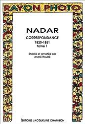 Nadar : Correspondance 1820-1851, tome 1
