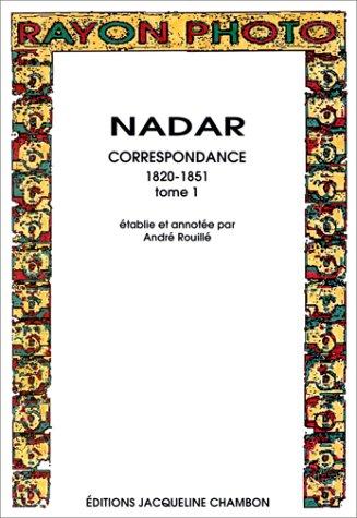 Nadar : Correspondance 1820-1851, tome 1 par Nadar