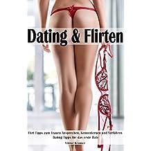 Dating & Flirten Flirt Tipps zum Frauen Ansprechen, Kennenlernen und Verführen Dating Tipps für das erste Date