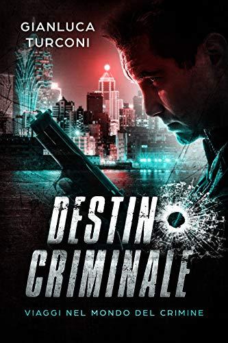 Destino criminale (Viaggi nel mondo del crimine) di [Turconi, Gianluca]