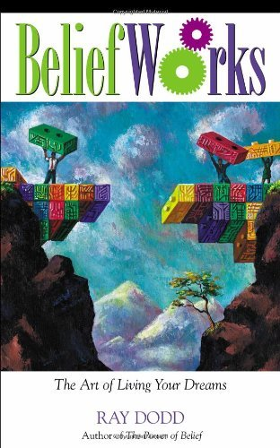 BeliefWorks: The Art of Living Your Dreams by Ray Dodd (2006-04-12)