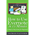 How to Use Evernote in 15 Minutes - An Unofficial Step by Step Guide for Beginners