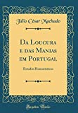 Da Loucura e das Manias em Portugal: Estudos Humorísticos (Classic Reprint)