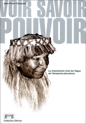 Voir - Savoir - Pouvoir : Le Chamanisme chez les Yagua de l'Amazonie péruvienne