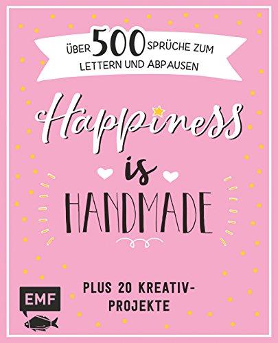 Happiness is handmade - über 500 Sprüche, Zitate und Weisheiten zum Lettern und Abpausen: Plus 20 Kreativ-Projekte (Babys Für Kunst-projekte)