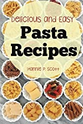 Pasta Recipes: Delicious and Easy Pasta Recipes by Hannie P. Scott (2015-11-01)