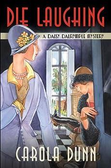 Die Laughing: A Daisy Dalrymple Mystery (Daisy Dalrymple Mysteries) von [Dunn, Carola]
