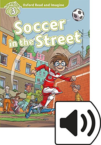 Oxford Read and Imagine 3. Soccer in the Street MP3 Pack por Paul Shipton