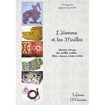 L'homme et les mailles : Histoire critique des mailles textiles : filets, réseaux, tricot, crochet