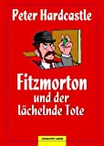 Fitzmorton und der lächelnde Tote von Peter Hardcastle